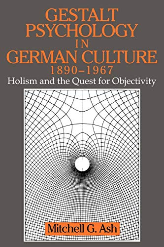 Compare Textbook Prices for Gestalt Psychology in German Culture, 1890-1967: Holism and the Quest for Objectivity Cambridge Studies in the History of Psychology  ISBN 9780521646277 by Ash, Mitchell G.