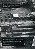 The Legionary Bath-House and Basilica and Forum at Exeter (Exeter Archaeological Reports)