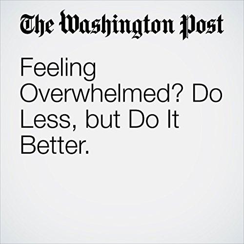 Feeling Overwhelmed? Do Less, but Do It Better. | Nicole Anzia
