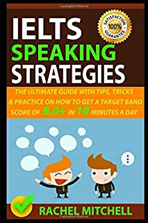 IELTS Speaking Strategies: The Ultimate Guide With Tips, Tricks, And Practice On How To Get A Target Band Score Of 8.0+ In...