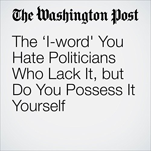 The 'I-word' You Hate Politicians Who Lack It, but Do You Possess It Yourself audiobook cover art