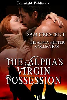 The Alpha's Virgin Possession (The Alpha Shifter Collection Book 3) by [Sam Crescent]