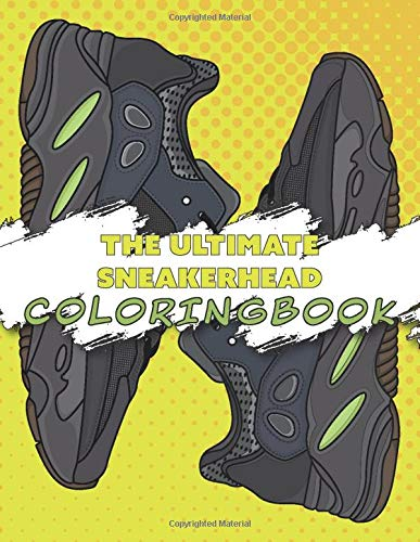 The Ultimate Sneakerhead Coloringbook: A fun and high quality Coloring book for sneaker fans of all ages!