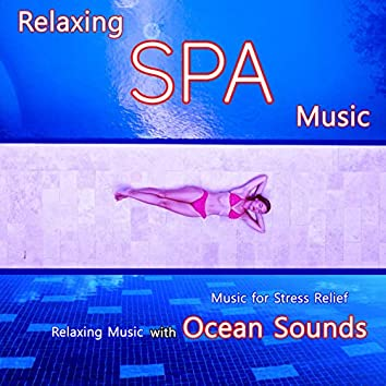 Relaxing Spa Music: Music for Stress Relief, Relaxing Music with Ocean Sounds