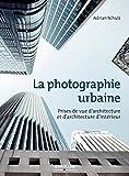 La photographie urbaine: Prises de vue d'architecture et d'architecture d'intérieur (French Edition)