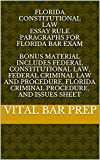 Image of Florida Constitutional Law Essay Rule Paragraphs for Florida Bar Exam: BONUS material includes Federal Constitutional Law, Federal Criminal Law and Procedure, Florida Criminal Procedure, Issues Sheet