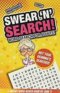 Swear 'N' Search!: Word Search for Adults - Not Your Gramma's Puzzles! (Crossword Puzzles and Word Searches)