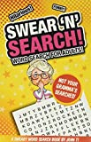 Swear 'N' Search!: Word Search for Adults - Not Your Gramma€™s Puzzles!