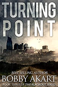 Turning Point: A Post Apocalyptic EMP Survival Fiction Series (The Blackout Series Book 3) by [Bobby Akart]