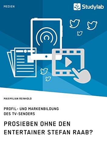 ProSieben ohne den Entertainer Stefan Raab? Profil- und Markenbildung des TV-Senders (German Edition)