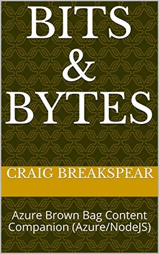 Bits & Bytes: Azure Brown Bag Content Companion (Azure/NodeJS) (English Edition)