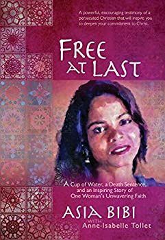 Free at Last  A Cup of Water a Death Sentence and an Inspiring Story of One Woman s Unwavering Faith  Paperback  – A Powerful and Encouraging Testimony on Fighting Against Religious Extremism