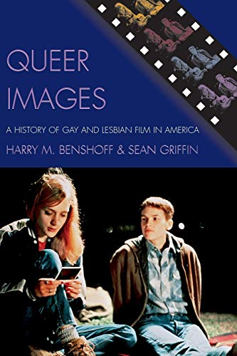 Compare Textbook Prices for Queer Images: A History of Gay and Lesbian Film in America Genre and Beyond: A Film Studies Series  ISBN 9780742519725 by Benshoff, Harry M.,Griffin, Sean