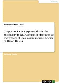 Corporate Social Responsibility in the Hospitality Industry and its contribution to the welfare of local communities. The ...