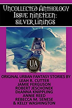 Silver Linings: A Collected Uncollected Anthology by [Kelly Washington, Rebecca M. Senese, DeAnna Knippling, Annie Reed, Leah Cutter, Robert Jeschonek, Jamie Ferguson]