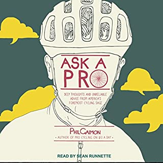 Ask a Pro     Deep Thoughts and Unreliable Advice from America's Foremost Cycling Sage              By:                                                                                                                                 Phil Gaimon                               Narrated by:                                                                                                                                 Sean Runnette                      Length: 3 hrs and 47 mins     21 ratings     Overall 4.4