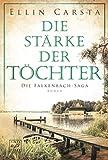 Die Stärke der Töchter (Die Falkenbach-Saga, 2) von Ellin Carsta