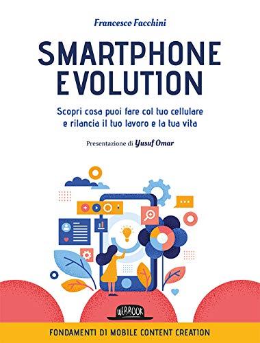 Smartphone Evolution. Scopri cosa puoi fare col tuo cellulare e rilancia il tuo lavoro e la tua vita: 1