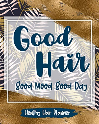 Good Hair Good Mood Good Day: Healthy Hair Planner Track Your Hair Journey Hair Products Treatments Salon Trips And More