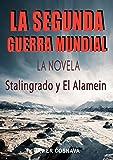 LA SEGUNDA GUERRA MUNDIAL, la novela: (Stalingrado y El Alamein) (World War II nº 3)