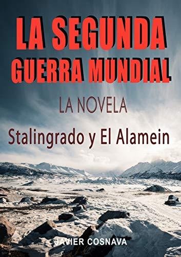 LA SEGUNDA GUERRA MUNDIAL, la novela: (Stalingrado y El Alamein) (2ª Guerra Mundial novelada nº 3)