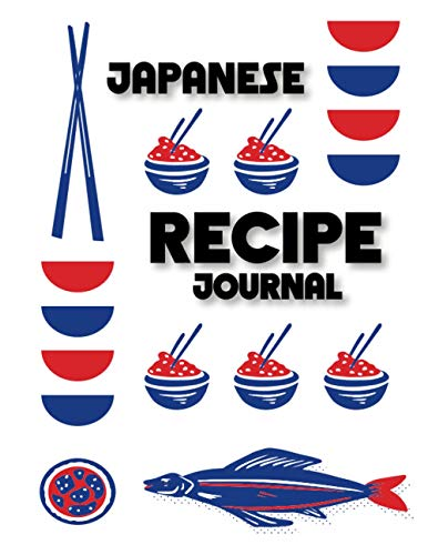 Japanese Recipe Journal: Record Your Journey into Japanese Cuisine and Cooking
