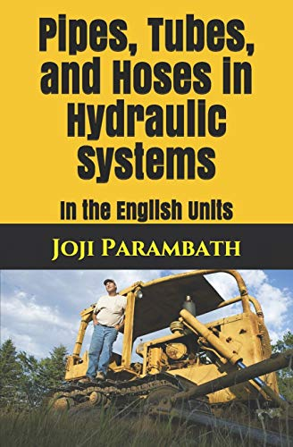 Pipes, Tubes, and Hoses in Hydraulic Systems: In the English Units (Industrial Hydraulic Book Series (in the English Units), Band 6)