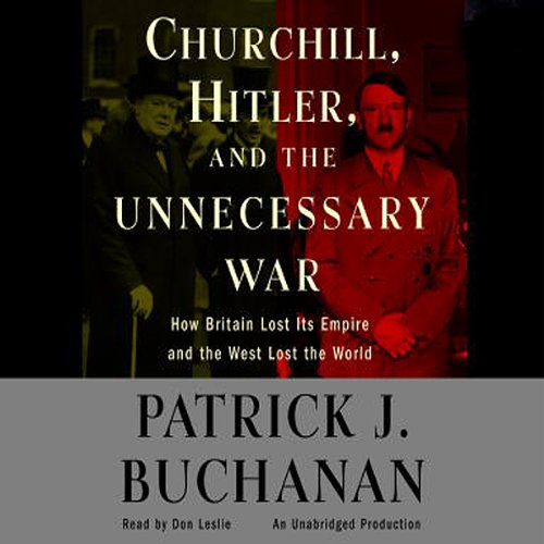 Churchill, Hitler, and 'The Unnecessary War'     How Britain Lost Its Empire and the West Lost the World              By:                                                                                                                                 Patrick J. Buchanan                               Narrated by:                                                                                                                                 Don Leslie                      Length: 15 hrs and 36 mins     271 ratings     Overall 4.5