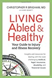 Living Abled and Healthy: Your Guide to Injury and Illness Recovery
