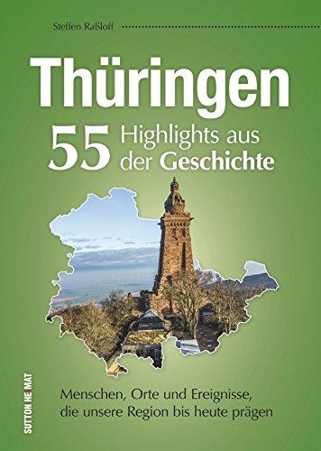 55 Schlaglichter erzählen die Geschichte Thüringens. Eine unterhaltsame Zeitreise zu Menschen, Orten und Geschehnissen, die Thüringen prägten. (Sutton Heimatarchiv)