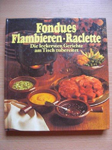 Fondues, flambieren, Raclette : Die leckersten Gerichte, am Tisch zubereitet.