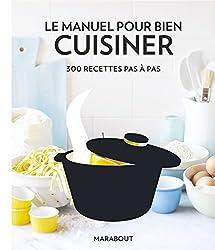 Le manuel pour bien cuisiner - 300 recettes pas-à-pas