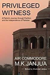Privileged Witness: A Patriot\'s Journey Through Partition and the Independence of Pakistan