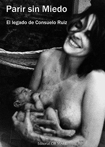 Parir sin miedo: El legado de Consuelo Ruiz Versión Kindle