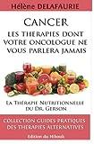 CANCER - Les Thérapies dont votre Oncologue ne Vous Parlera Jamais: Livre 1 : La Thérapie Nutritionnelle du Dr. Gerson