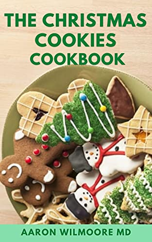 THE CHRISTMAS COOKIES COOKBOOK: The Complete Guide to Easy and Delicious, All Time Favorite Christmas Cookie and Cake Recipes to Enjoy (English Edition)