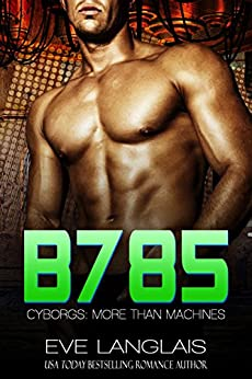 B785 (Cyborgs: More Than Machines Book 3) by [Eve Langlais]