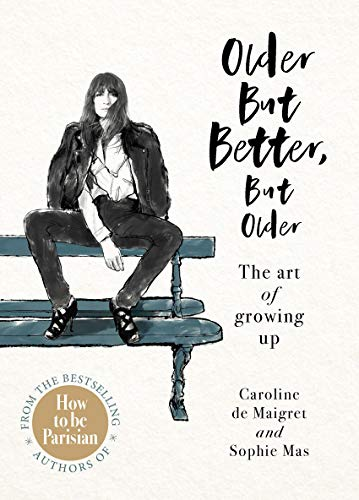 Older but Better, but Older: From the authors of How To Be Parisian (English Edition)