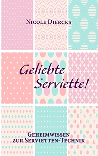 Geliebte Serviette!: Geheimwissen zur Servietten-Technik