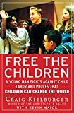 Free the Children: A Young Man Fights Against Child Labor and Proves that Children Can Change the World - Craig Kielburger