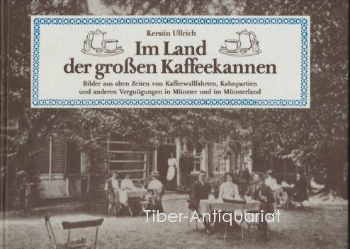 Im Land der grossen Kaffeekannen. Bilder aus alten Zeiten von Kaffeewallfahrten, Kahnpartien und anderen Vergnügungen in Münster und im Münsterland