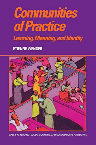 Communities of Practice: Learning, Meaning, And Identity (Learning in Doing: Social, Cognitive and Computational Perspec