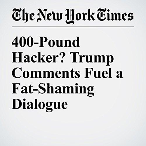 400-Pound Hacker? Trump Comments Fuel a Fat-Shaming Dialogue audiobook cover art