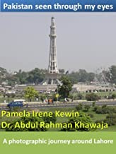 Pakistan seen through my eyes, A photographic journey around Lahore (Travels in Pakistan Book 1)