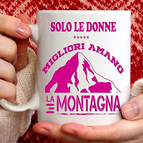 Taza de montaña para mujer, divertida, apta para desayuno, té, tisana, café, capuchino. Gadget taza: Solo las mejores mujeres aman la montaña. También como idea de regalo original y simpática