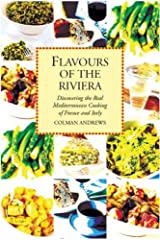 Flavours of the Riviera: Discovering the Real Mediterranean Cooking of France and Italy Paperback