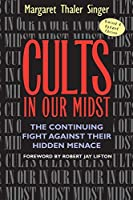 Cults in Our Midst: The Continuing Fight Against Their Hidden Menace: The Continuing Fight Against Their Hidden Menace