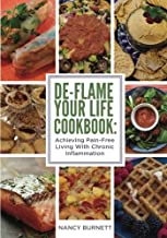De-flame Your Life Cookbook: Achieving Pain-Free Living With Chronic Inflammation