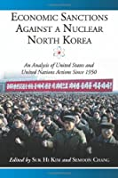 Economic Sanctions Against a Nuclear North Korea: An Analysis of United States and United Nations Actions Since 1950