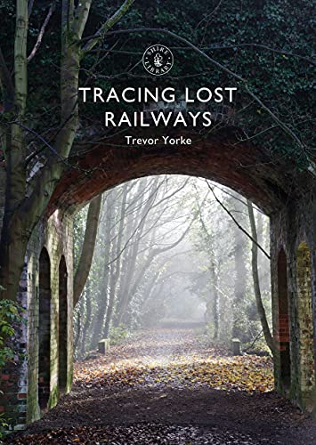 Tracing Lost Railways (Shire Library) (English Edition)